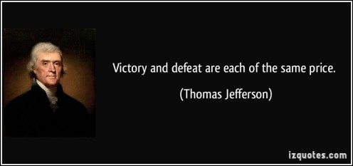 quote-victory-and-defeat-are-each-of-the-same-price-thomas-jefferson-345176